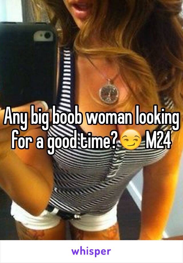 Any big boob woman looking for a good time?😏 M24