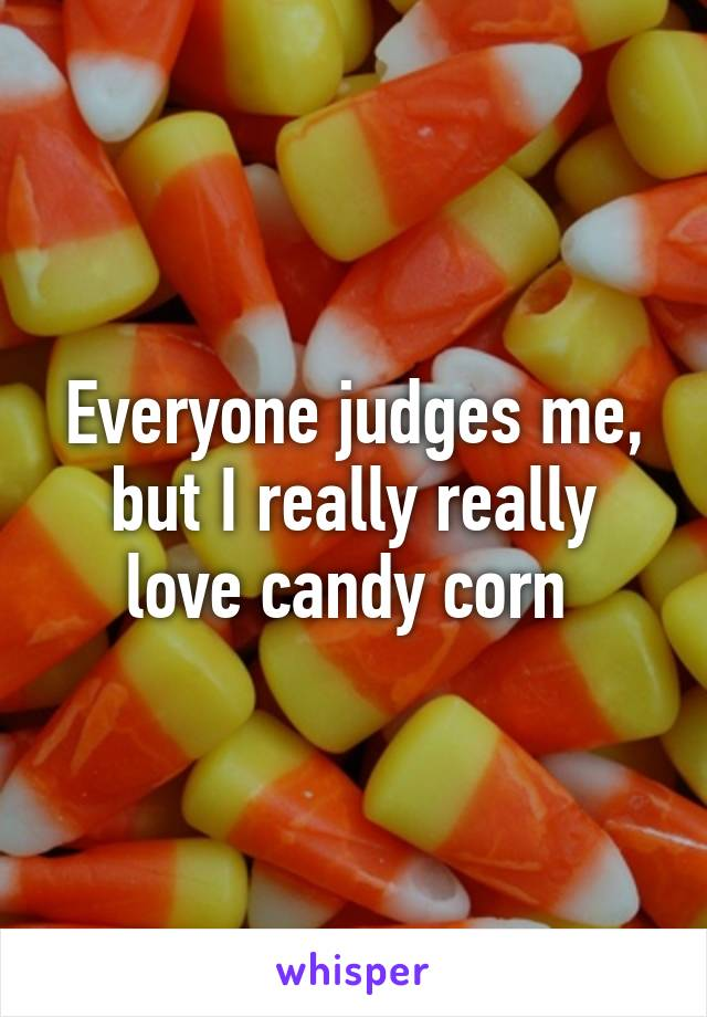 Everyone judges me, but I really really love candy corn