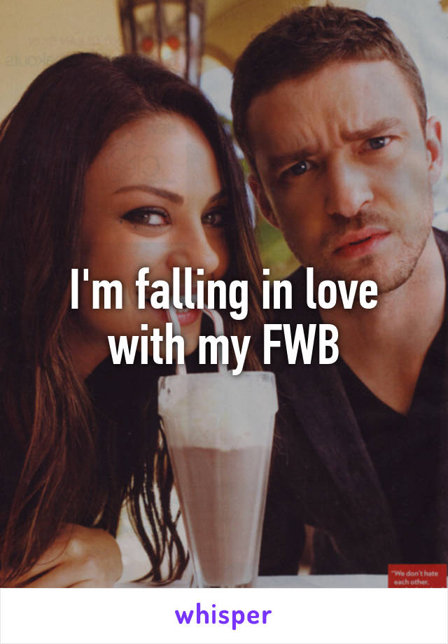 I'm falling in love with my FWB