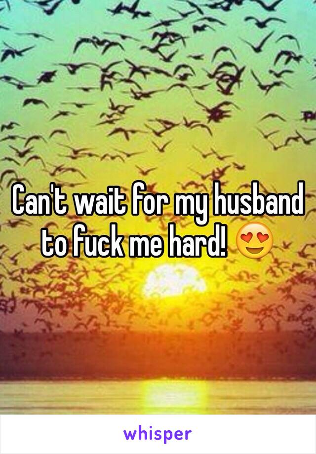 Can't wait for my husband to fuck me hard! 😍