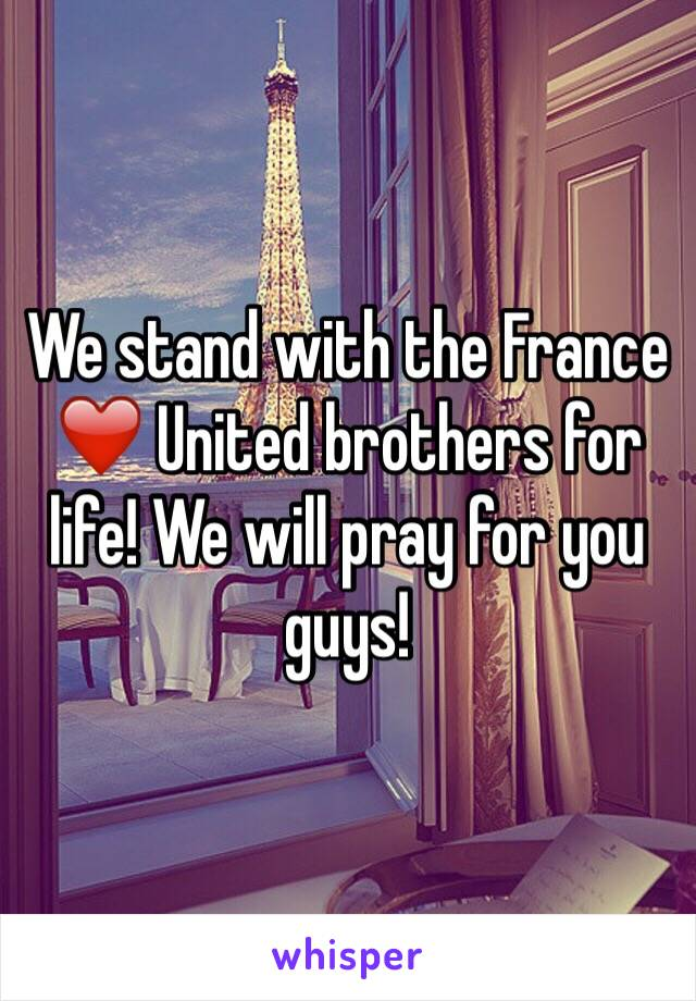 We stand with the France ❤️ United brothers for life! We will pray for you guys!