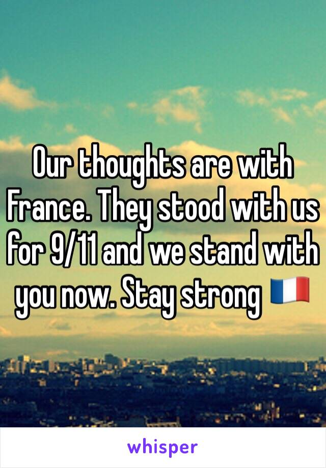 Our thoughts are with France. They stood with us for 9/11 and we stand with you now. Stay strong 🇫🇷