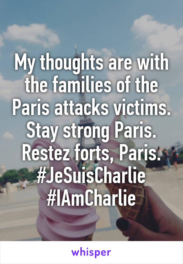 My thoughts are with the families of the Paris attacks victims. Stay strong Paris. Restez forts, Paris. #JeSuisCharlie #IAmCharlie
