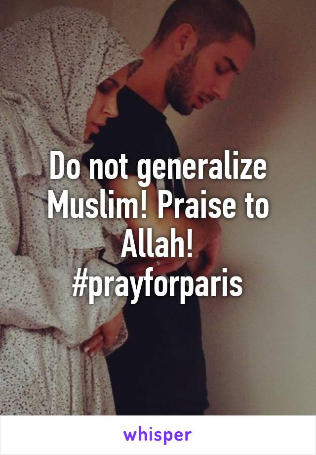 Do not generalize Muslim! Praise to Allah! #prayforparis
