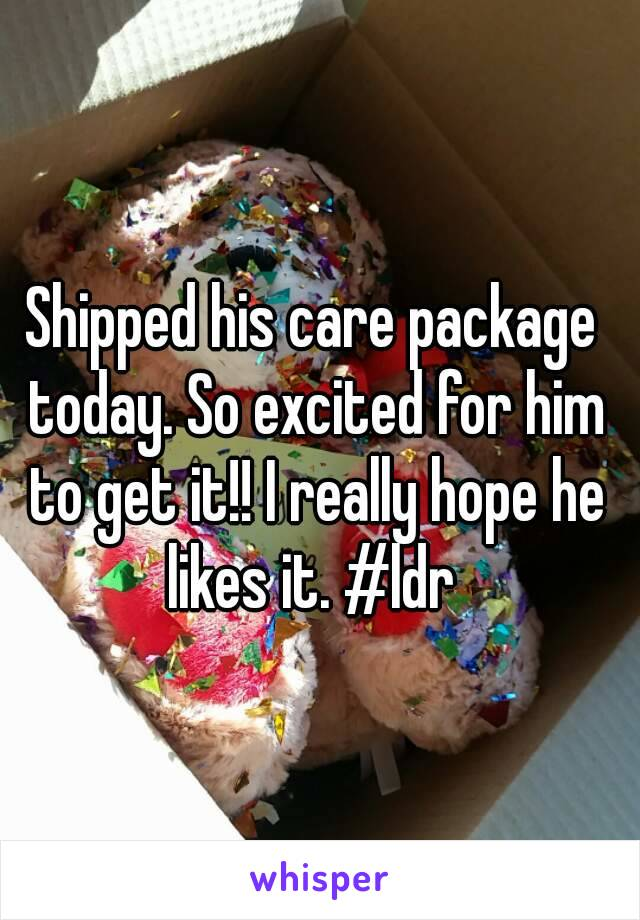 Shipped his care package today. So excited for him to get it!! I really hope he likes it. #ldr