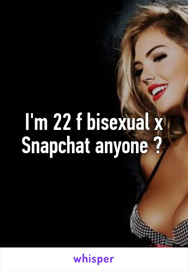 I'm 22 f bisexual x  Snapchat anyone ?