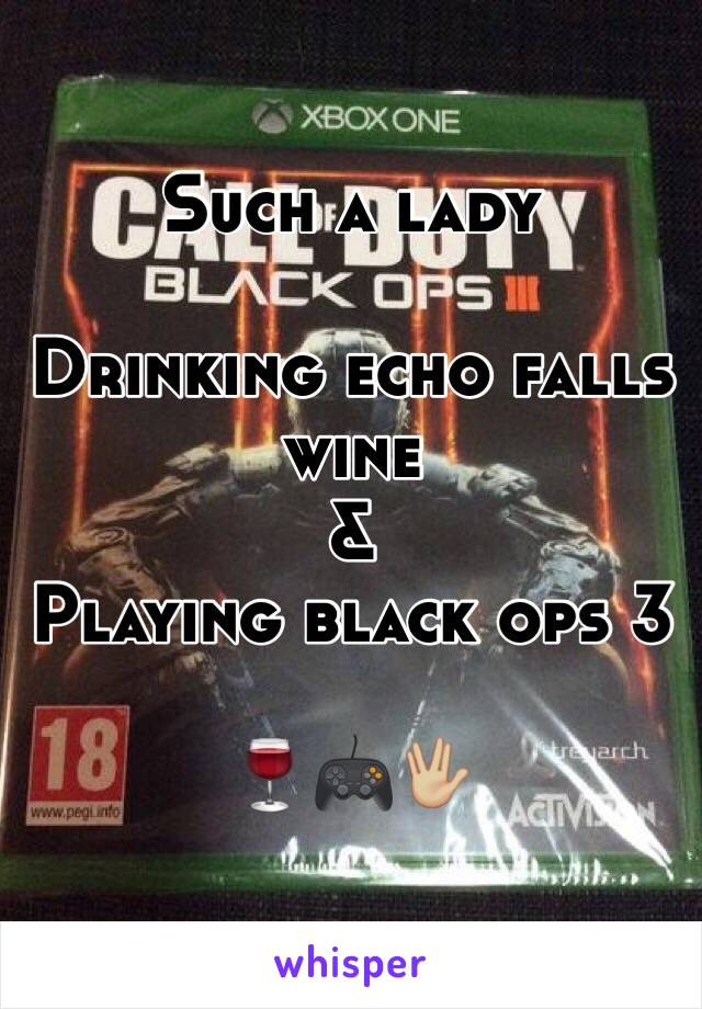 Such a lady   Drinking echo falls wine  &  Playing black ops 3   🍷🎮🖖🏼