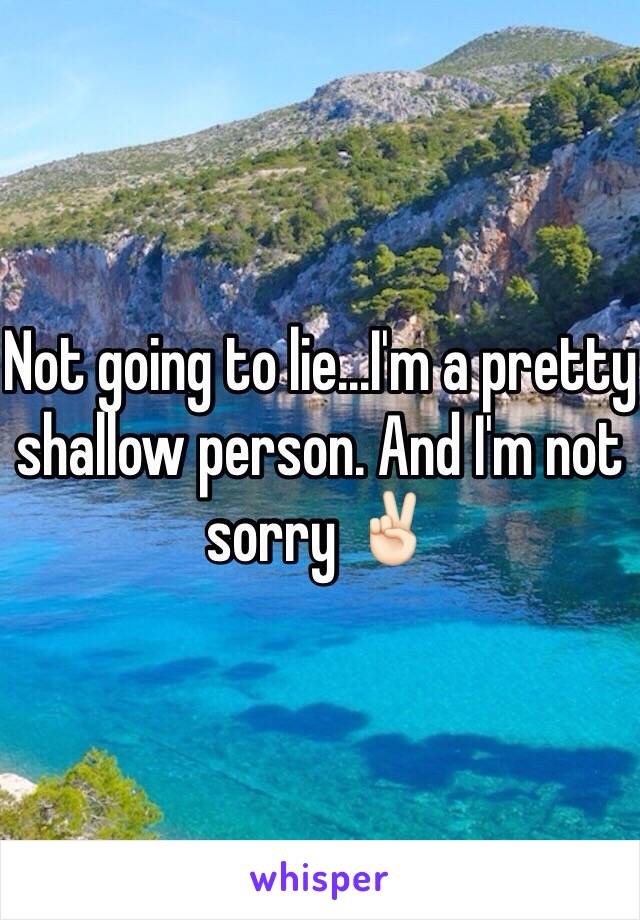 Not going to lie...I'm a pretty shallow person. And I'm not sorry ✌🏻️