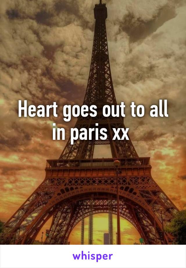 Heart goes out to all in paris xx