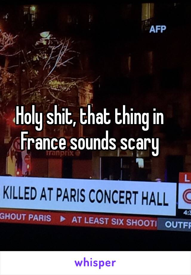 Holy shit, that thing in France sounds scary