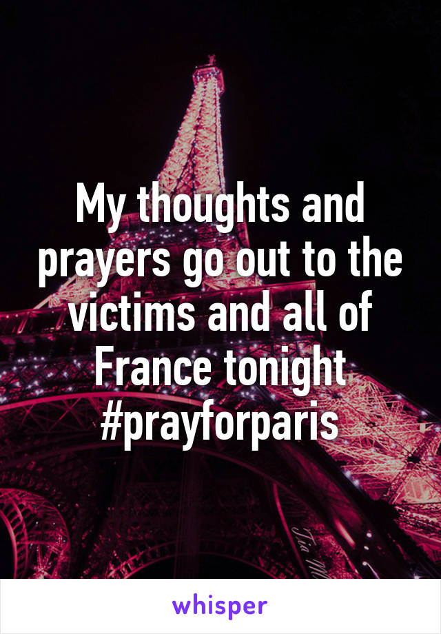 My thoughts and prayers go out to the victims and all of France tonight #prayforparis