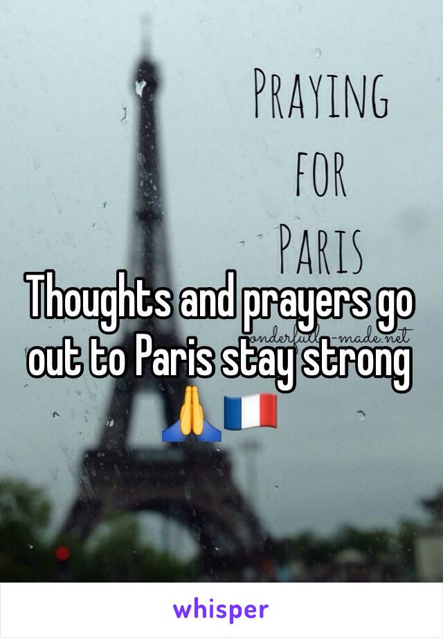 Thoughts and prayers go out to Paris stay strong  🙏🇫🇷