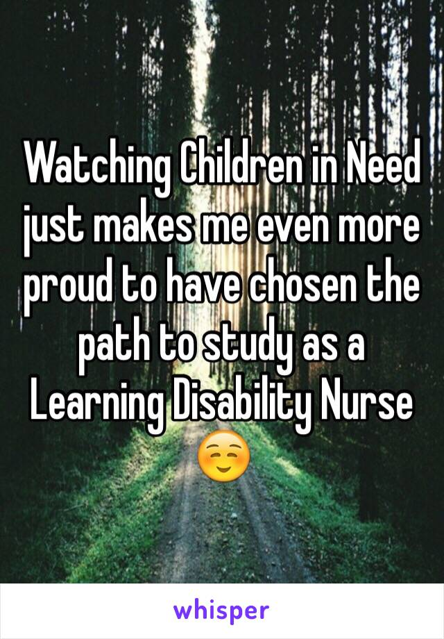 Watching Children in Need just makes me even more proud to have chosen the path to study as a Learning Disability Nurse ☺️