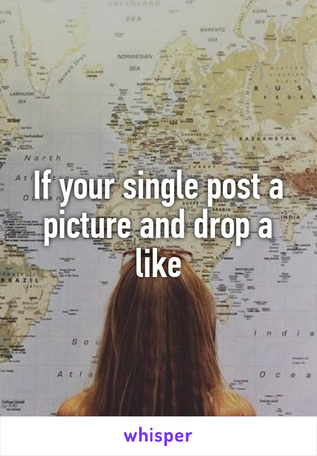 If your single post a picture and drop a like