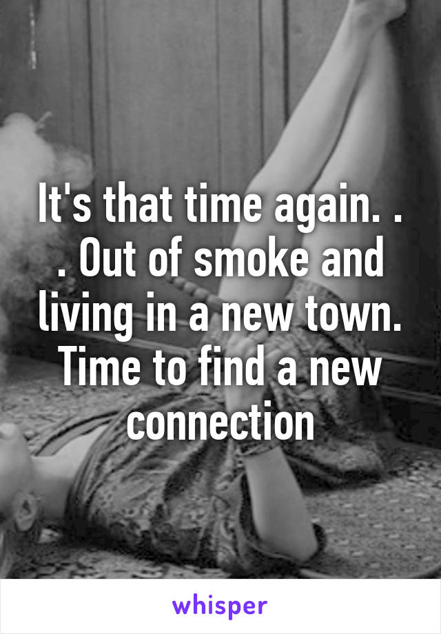 It's that time again. . . Out of smoke and living in a new town. Time to find a new connection