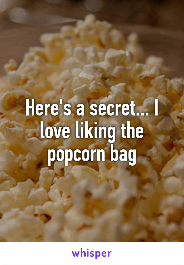 Here's a secret... I love liking the popcorn bag