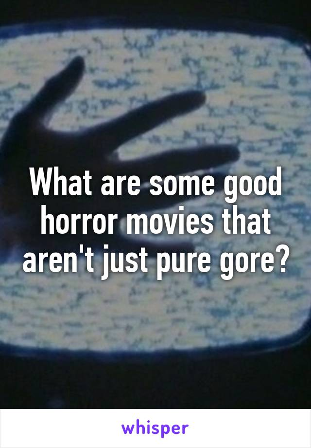 What are some good horror movies that aren't just pure gore?