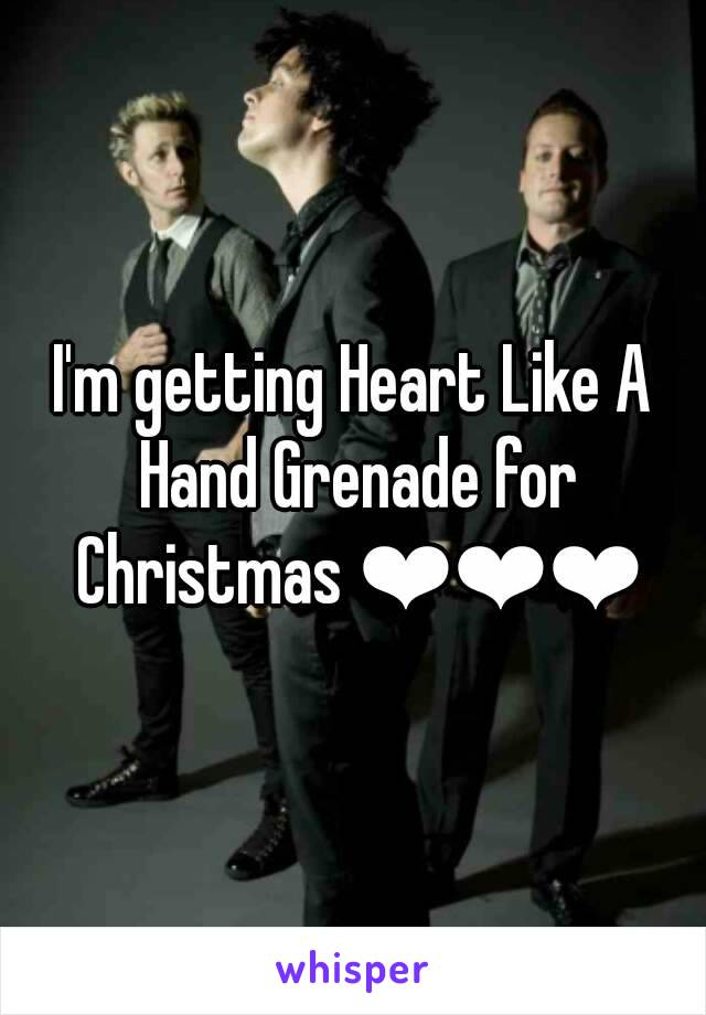 I'm getting Heart Like A Hand Grenade for Christmas ❤❤❤