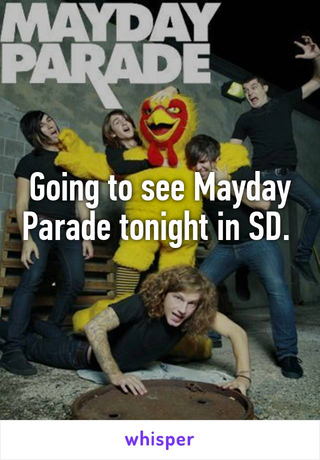 Going to see Mayday Parade tonight in SD.