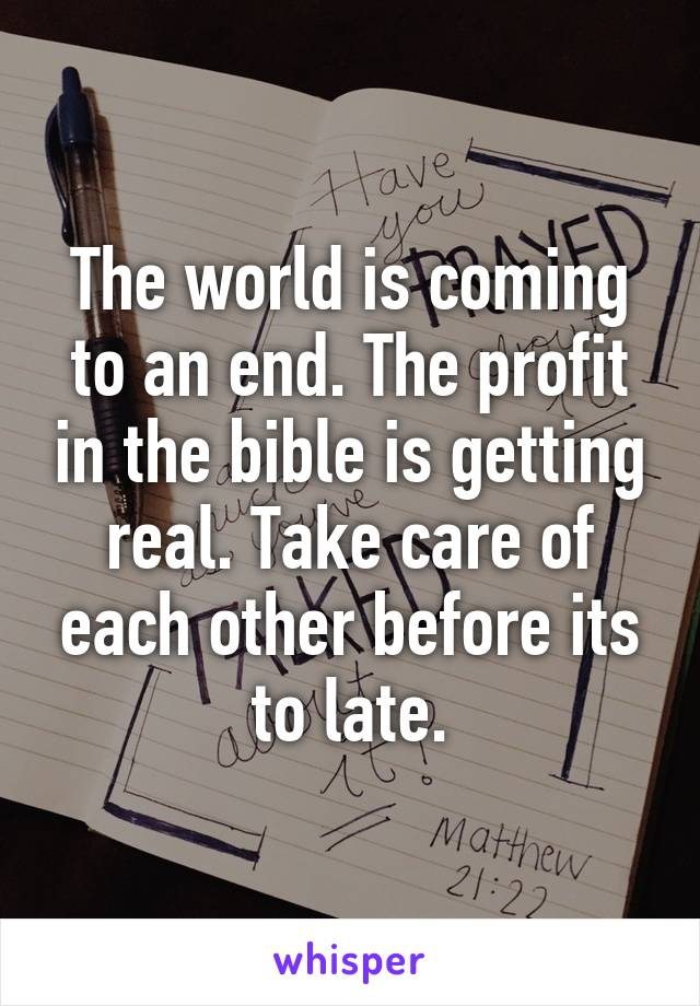 The world is coming to an end. The profit in the bible is getting real. Take care of each other before its to late.