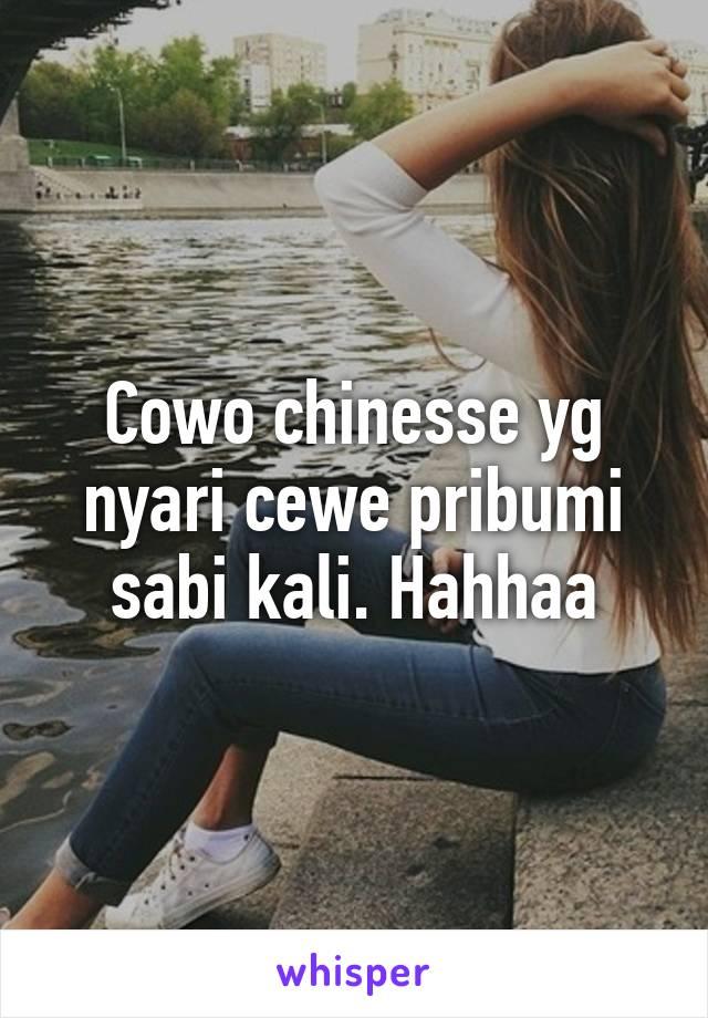 Cowo chinesse yg nyari cewe pribumi sabi kali. Hahhaa