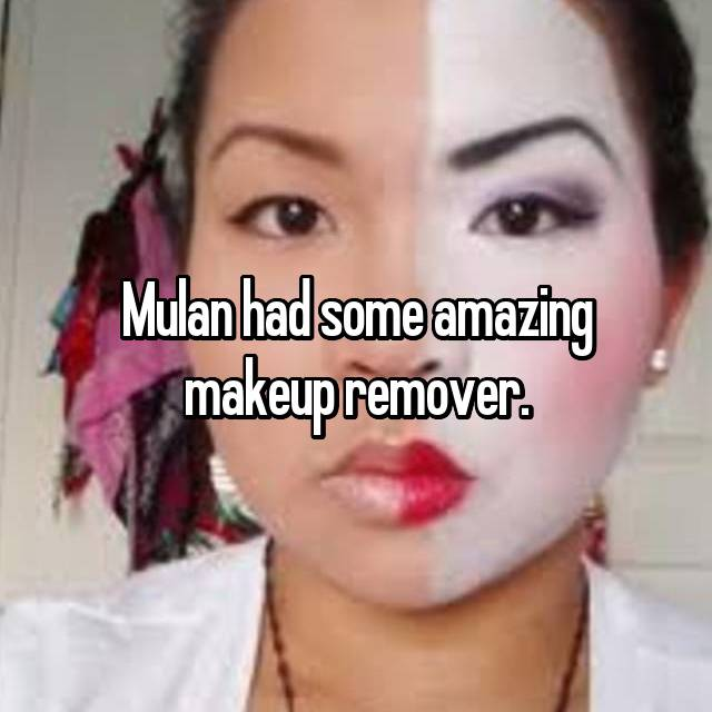 Mulan had some amazing makeup remover.