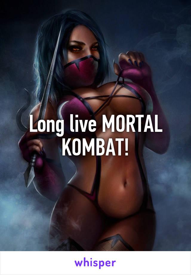Long live MORTAL KOMBAT!