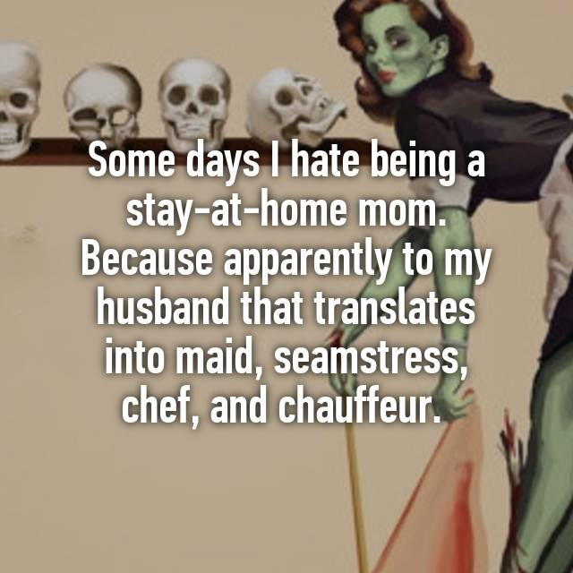 Some Days I Hate Being A Stay At Home Mom Because