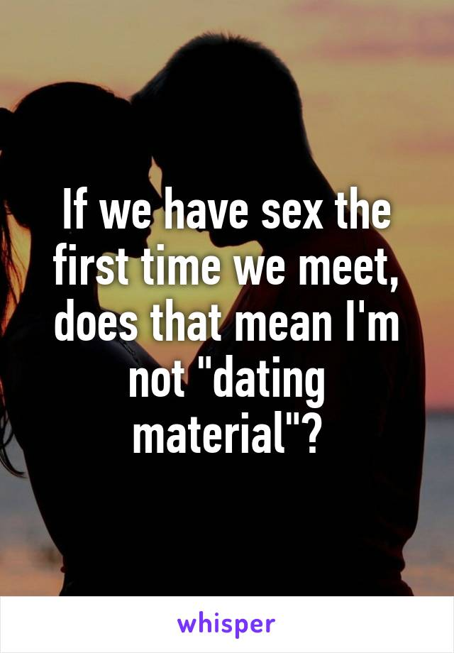 Not dating material