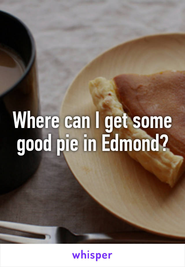Where can I get some good pie in Edmond?