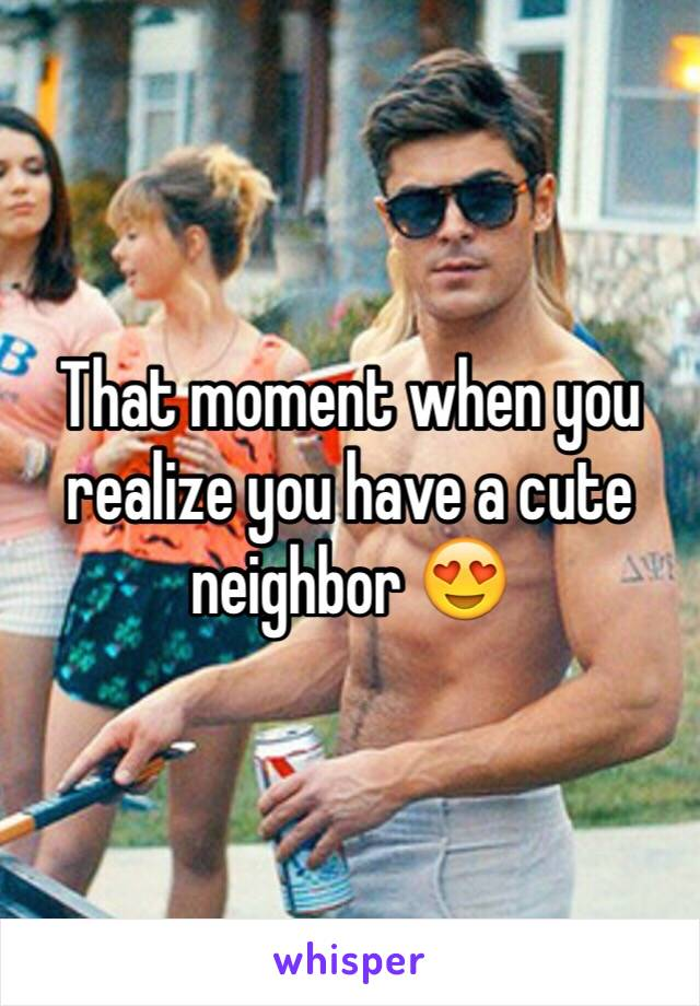 That moment when you realize you have a cute neighbor 😍