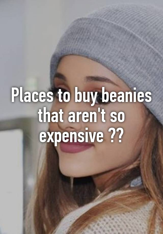 7750e9b9964 Places to buy beanies that aren t so expensive