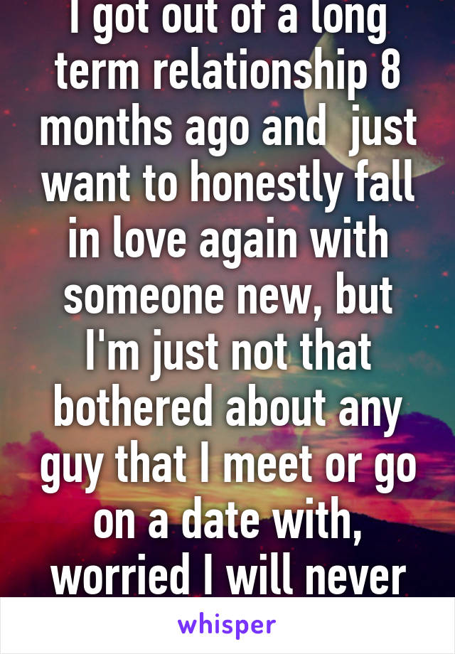 Dating someone who just got out of long term relationship
