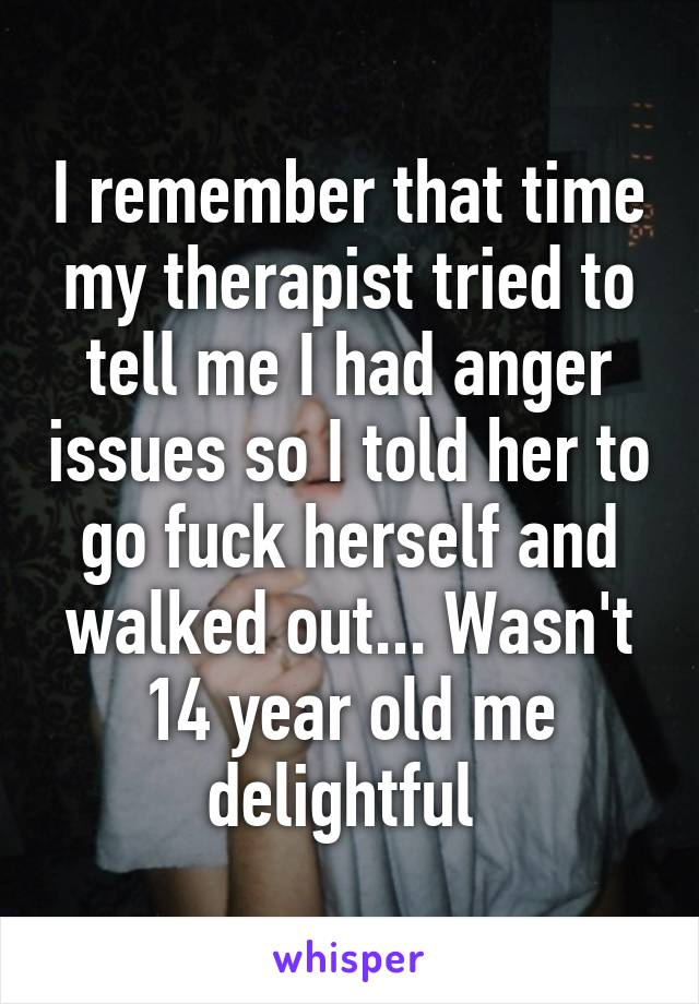 I remember that time my therapist tried to tell me I had
