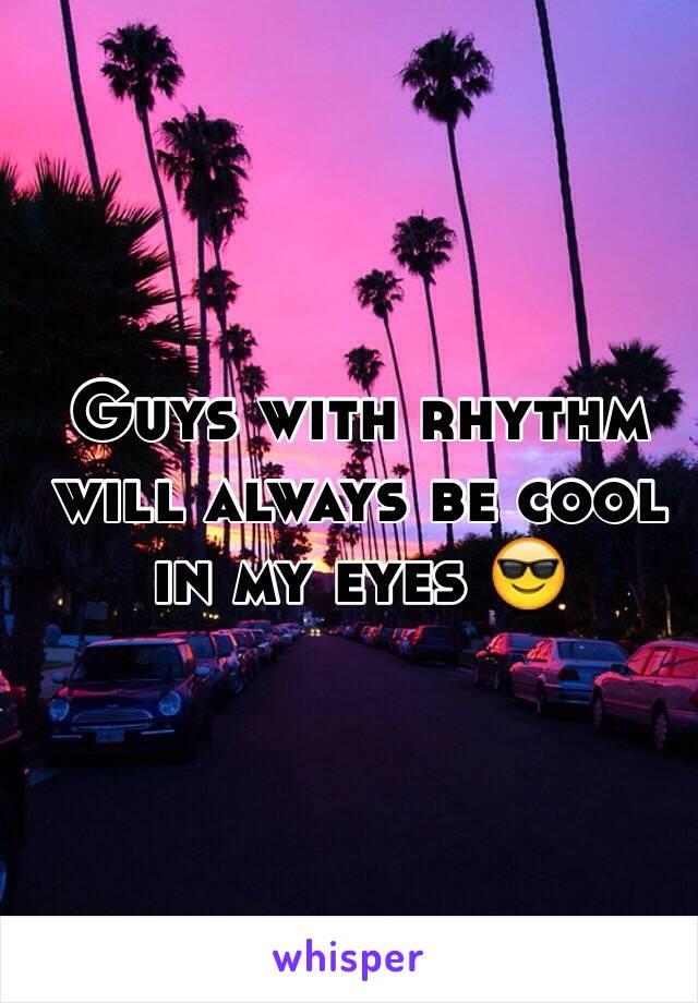 Guys with rhythm will always be cool in my eyes 😎