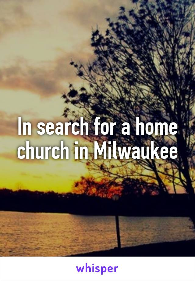 In search for a home church in Milwaukee
