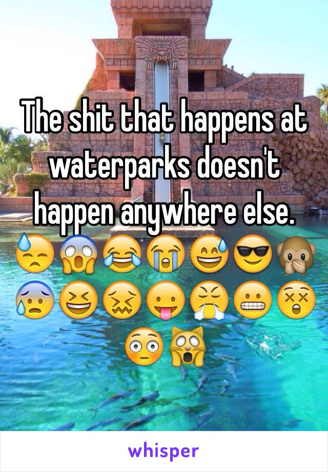 The shit that happens at waterparks doesn't happen anywhere else. 😓😱😂😭😅😎🙊😰😆😖😛😤😬😲😳🙀