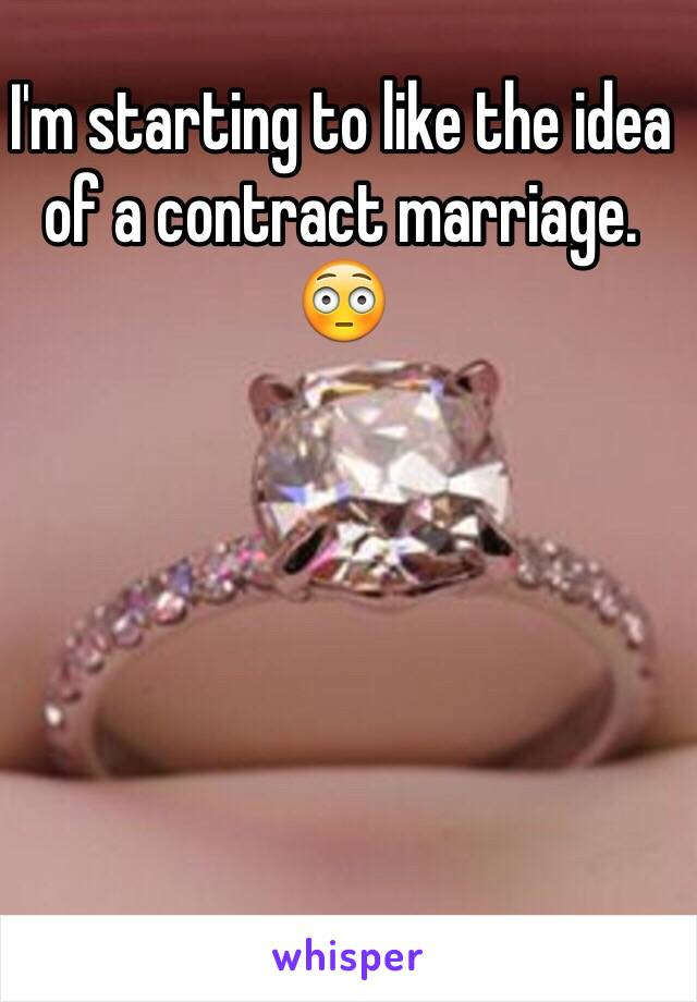 I'm starting to like the idea of a contract marriage. 😳