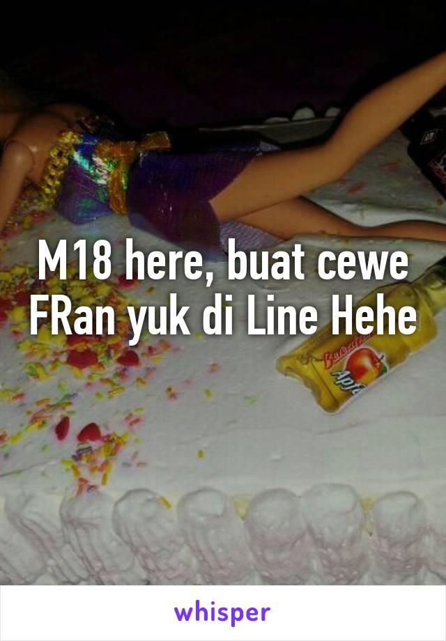 M18 here, buat cewe FRan yuk di Line Hehe