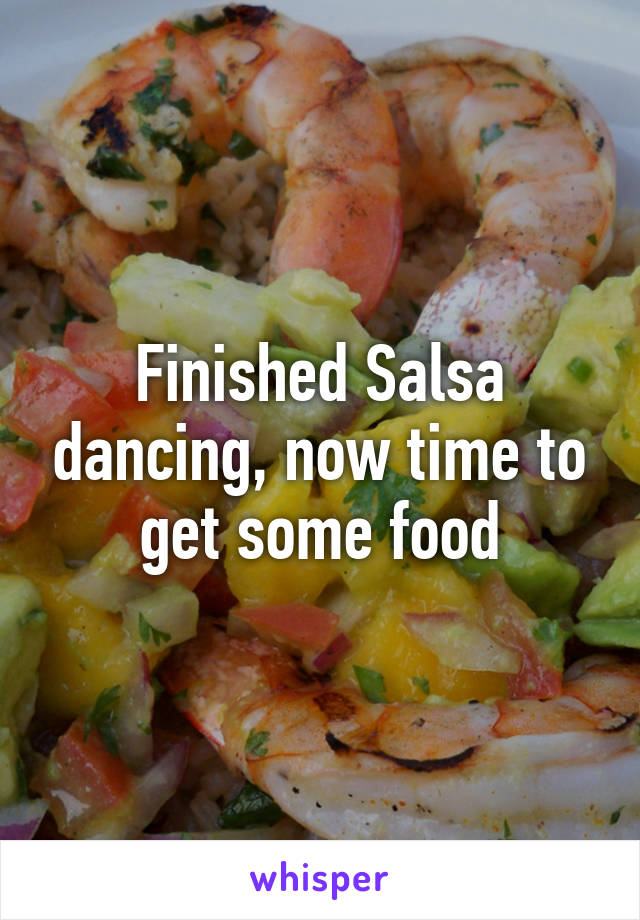 Finished Salsa dancing, now time to get some food