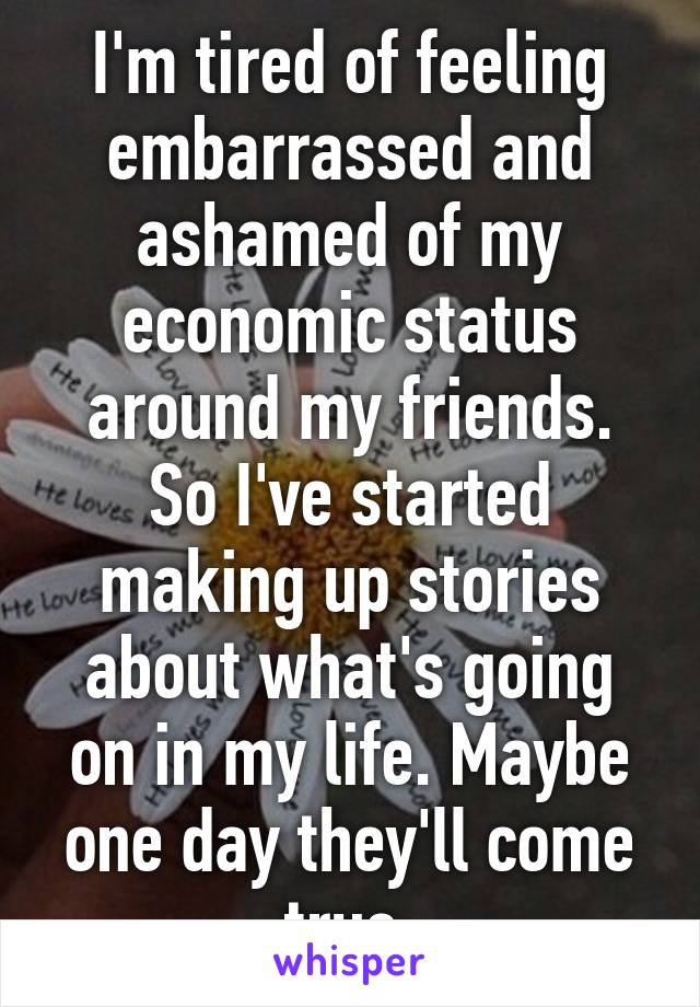 I'm tired of feeling embarrassed and ashamed of my economic