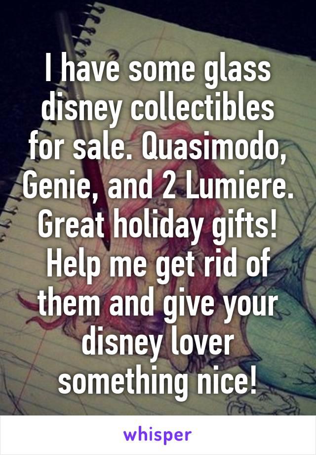 I have some glass disney collectibles for sale  Quasimodo