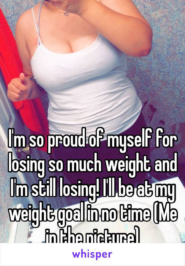 I'm so proud of myself for losing so much weight and I'm still losing! I'll be at my weight goal in no time (Me in the picture)