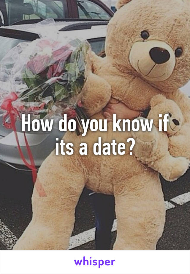 How do you know if its a date?