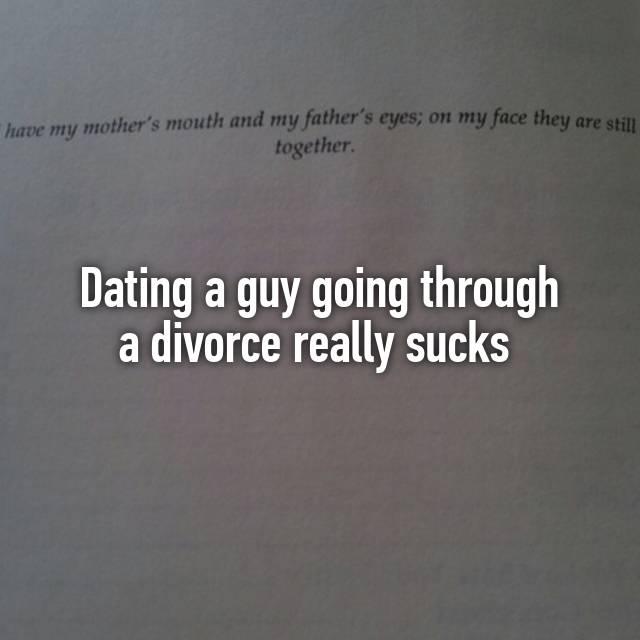 dating a guy going thru a divorce