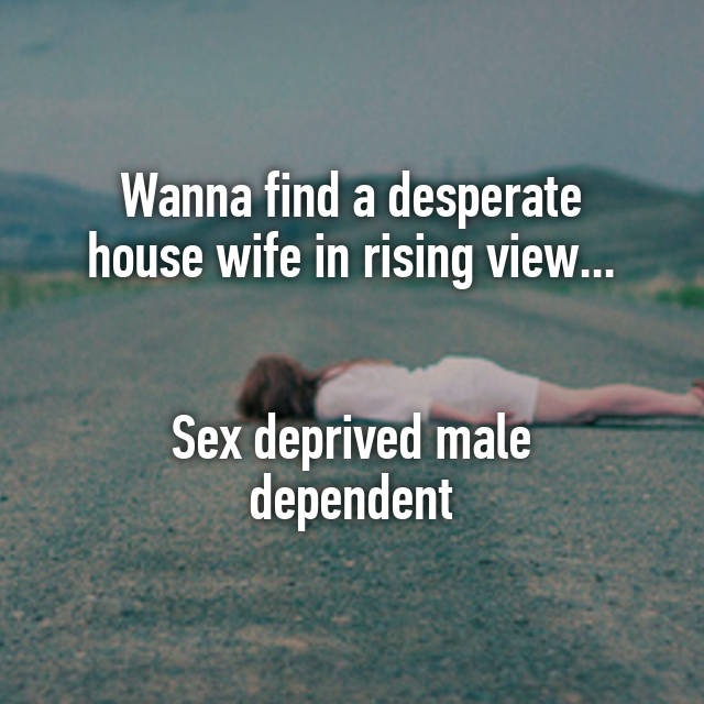 Sex deprived house wifes something is