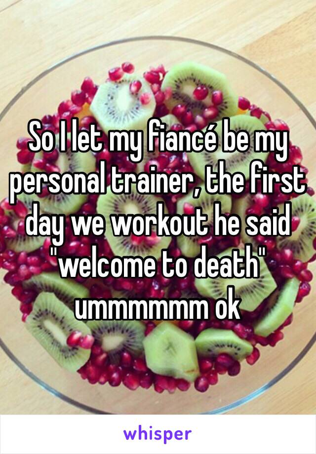 """So I let my fiancé be my personal trainer, the first day we workout he said """"welcome to death"""" ummmmmm ok"""