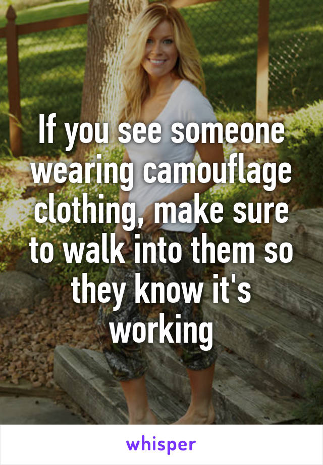 If you see someone wearing camouflage clothing, make sure to
