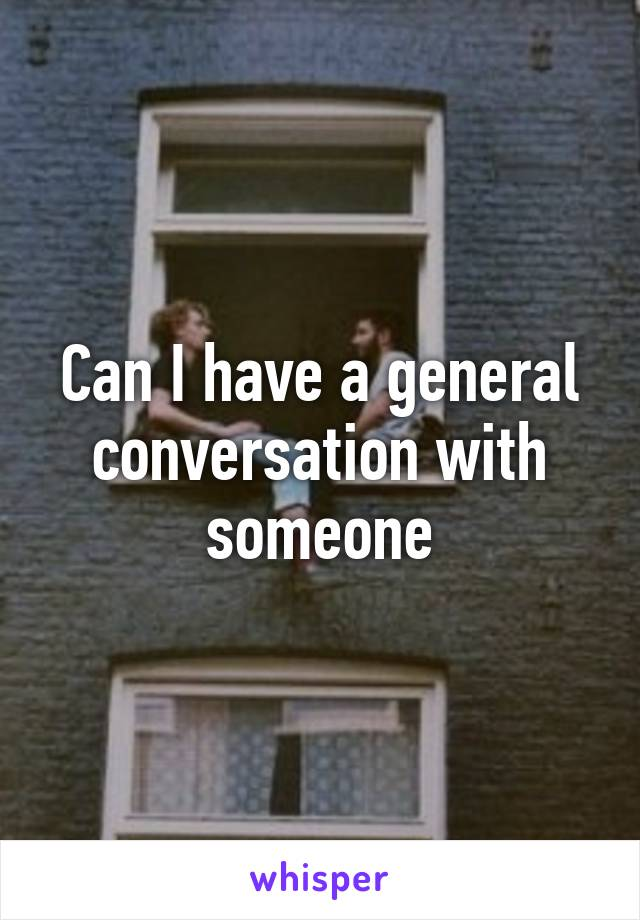 Can I have a general conversation with someone
