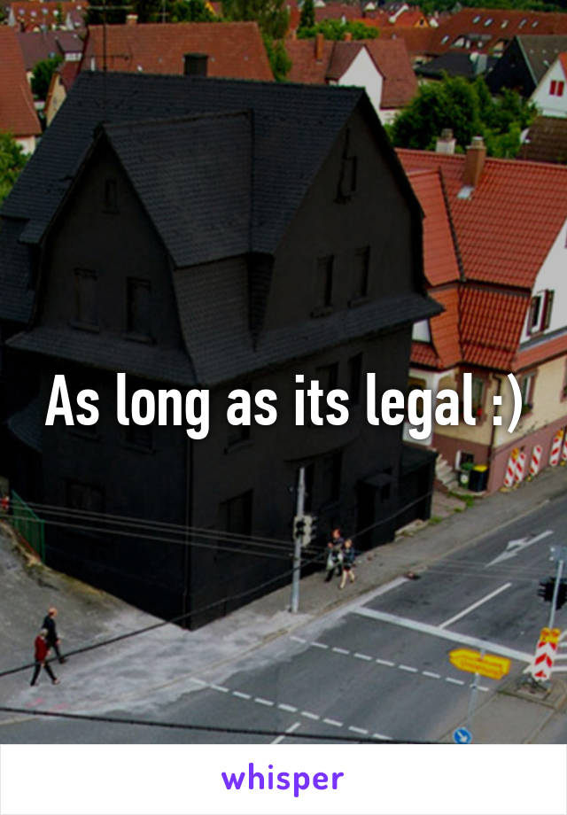As long as its legal :)
